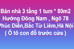 Bán nhà 3 tầng 1 tum, SĐ 80m2, Hướng Đông Nam, Ngõ 78 Phúc Diễn, Bắc Từ Liêm, Hà Nội